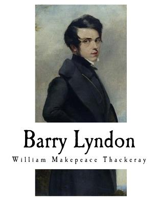 Barry Lyndon: William Makepeace Thackeray by William Makepeace Thackeray