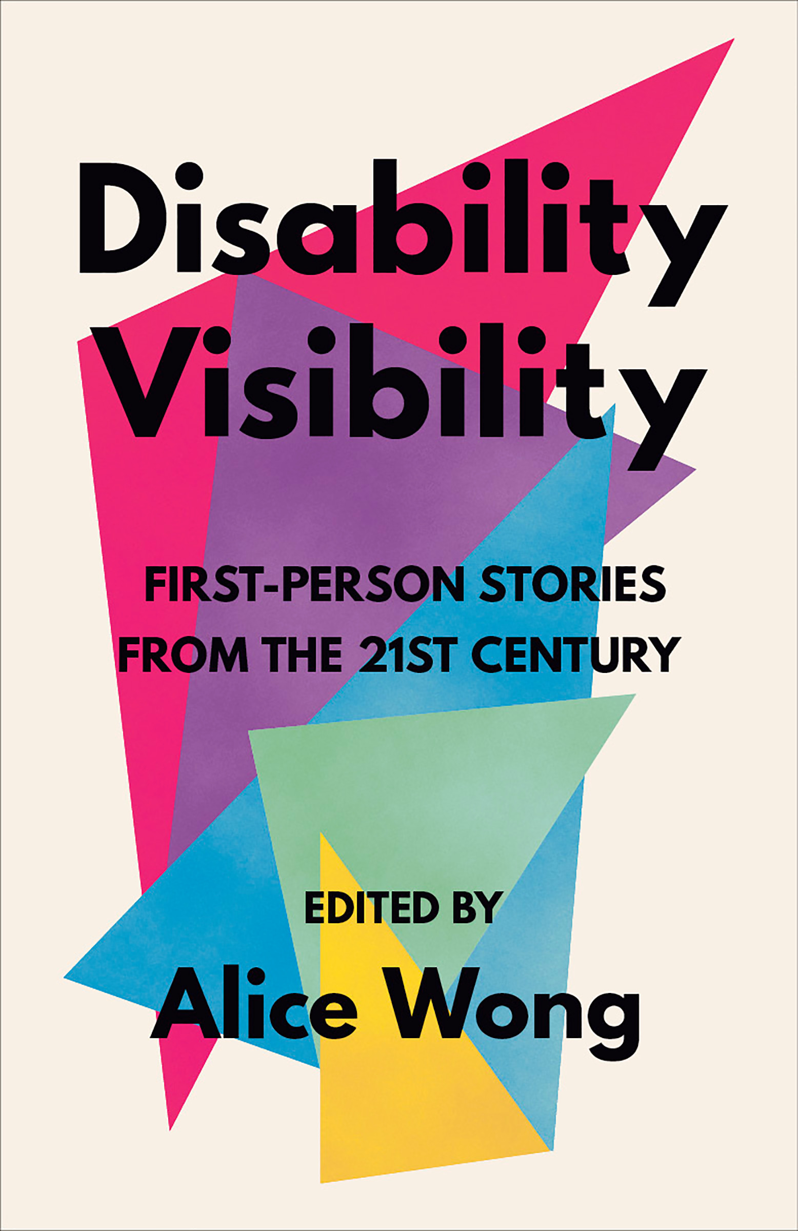 Disability Visibility : First-Person Stories from the Twenty-first Century by Alice Wong