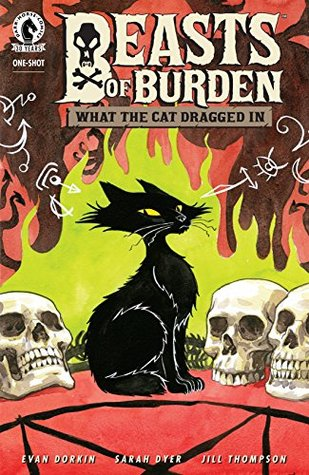 Beasts of Burden: What the Cat Dragged In by Jill Thompson, Sarah Dyer, Evan Dorkin