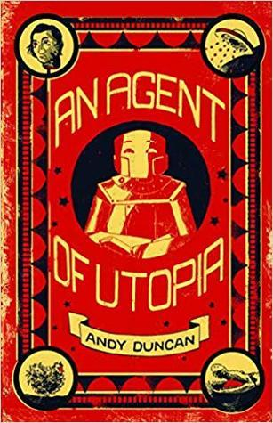 Agent of Utopia: Stories by Andy Duncan
