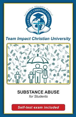 Substance Abuse for Students by Jeff Van Wyk Ph. D., Team Impact Christian University