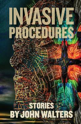 Invasive Procedures: Stories by John Walters