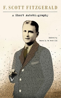 A Short Autobiography by F. Scott Fitzgerald, James L.W. West III