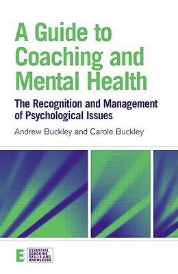 A Guide to Coaching and Mental Health: The Recognition and Management of Psychological Issues by Carole Buckley, Andrew Buckley