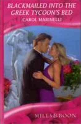 Blackmailed Into the Greek Tycoon's Bed by Carol Marinelli