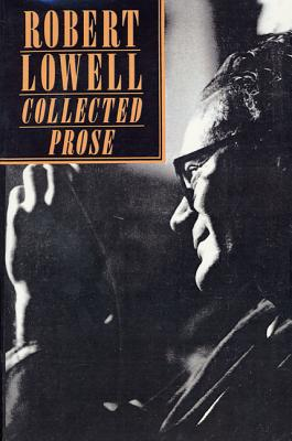 Collected Prose by Robert Lowell