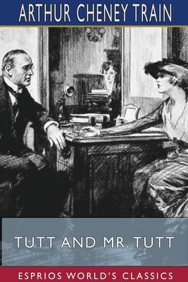 Tutt and Mr. Tutt (Esprios Classics) by Arthur Cheney Train