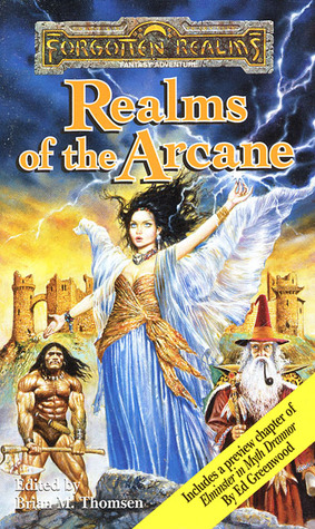 Realms of the Arcane by Wes Nicholson, Mark Anthony, Jeff Grubb, Elaine Cunningham, Monte Cook, Ed Greenwood, J. Robert King, David Zeb Cook, Philip Athans, Tom Dupree, Brian M. Thomsen