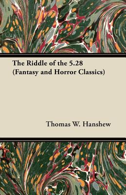 The Riddle of the 5.28 (Fantasy and Horror Classics) by Thomas W. Hanshew
