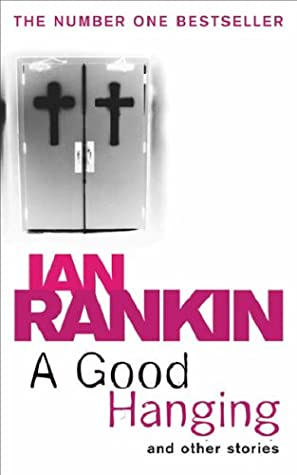 A Good Hanging and Other Stories by Ian Rankin