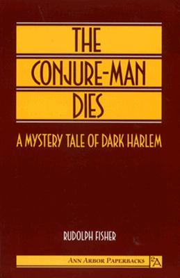 The Conjure-Man Dies: A Mystery Tale of Dark Harlem by Rudolph Fisher