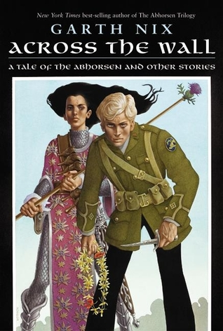 Across the Wall: A Tale of the Abhorsen and Other Stories by Garth Nix