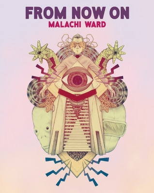 From Now On: Short Comic Tales of The Fantastic by Malachi Ward
