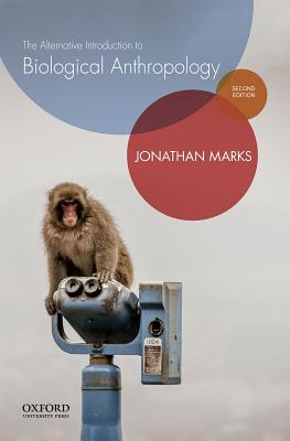 The Alternative Introduction to Biological Anthropology by Jonathan Marks