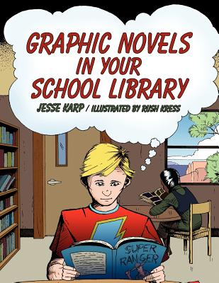 Graphic Novels in Your School Library by Jesse Karp