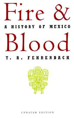 Fire and Blood: A History of Mexico by T.R. Fehrenbach