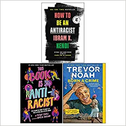 How To Be an Antiracist / This Book Is Anti-Racist / Born A Crime Stories from a South African Childhood by Ibram X. Kendi, Tiffany Jewell, Trevor Noah
