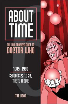 About Time 6: The Unauthorized Guide to Doctor Who by Lars Pearson, Robert Shearman, Tat Wood