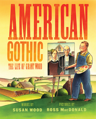 American Gothic: The Life of Grant Wood by Ross Macdonald, Susan Wood