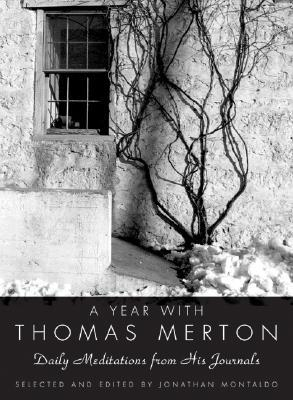 A Year with Thomas Merton: Daily Meditations from His Journals by Thomas Merton, Jonathan Montaldo