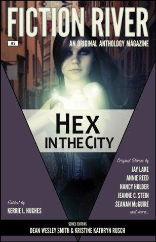Hex in the City by Jeanne C. Stein, Dean Wesley Smith, Annie Reed, Nancy Holder, Jay Lake, Seanan McGuire, Kristine Kathryn Rusch, Kerrie L. Hughes