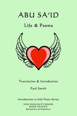 Abu Sa'id: Life & Poems by Paul Smith