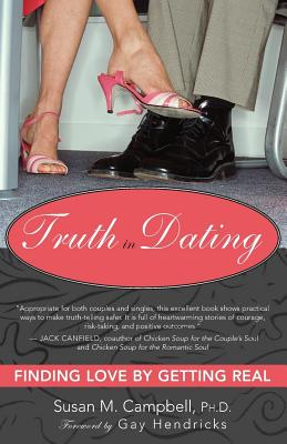 Truth in Dating: Finding Love by Getting Real by Susan Campbell