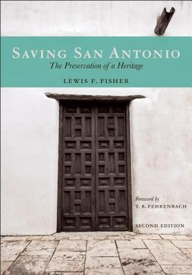 Saving San Antonio: The Preservation of a Heritage by Lewis F. Fisher