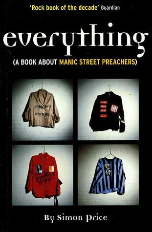 Everything: A Book About Manic Street Preachers by Nicky Wire, Simon Price