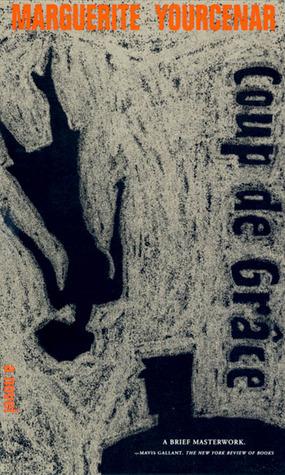 Coup de Grâce by Grace Frick, Marguerite Yourcenar
