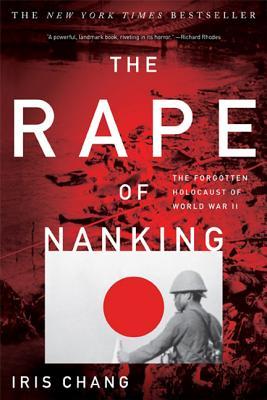 The Rape of Nanking: The Forgotten Holocaust of World War II by Iris Chang