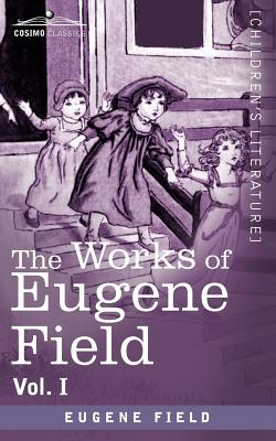 The Works of Eugene Field Vol. I: A Little Book of Western Verse by Eugene Field