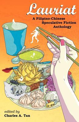 Lauriat: A Filipino-Chinese Speculative Fiction Anthology by Gabriela Lee, Crystal Koo, Fidelis Tan, Isabel Yap, Paolo Chikiamco, Marc Gregory Yu, Yvette Tan, Margaret Kawsek, Douglas Candano, Christine V. Lao, Rin Chupeco, Charles Tan, Andrew Drilon, Kenneth Yu, Kristine Ong Muslim