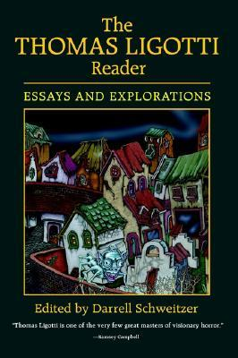 The Thomas Ligotti Reader by S.T. Joshi, Thomas Ligotti, David Tibet, Darrell Schweitzer, Matt Cardin, Ben P. Indick, William Burns, Robert M. Price