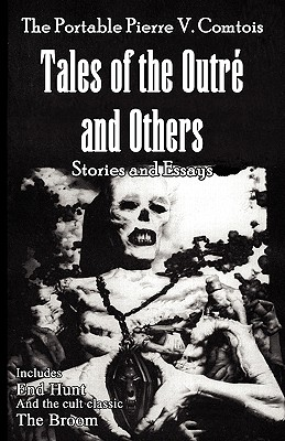 The Portable Pierre V. Comtois: Tales of the Outre and Others by Pierre V. Comtois