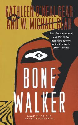 Bone Walker: Book III of the Anasazi Mysteries by Kathleen O'Neal Gear, W. Michael Gear
