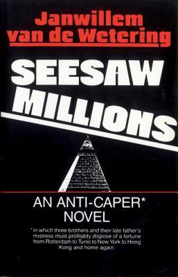 Seesaw Millions: An Anti-Caper Novel by Janwillem Van De Wetering