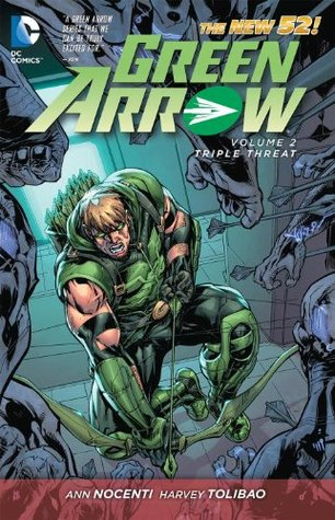 Green Arrow, Volume 2: Triple Threat by Harvey Tolibao, Steve Kurth, Freddie E. Williams II, Ann Nocenti