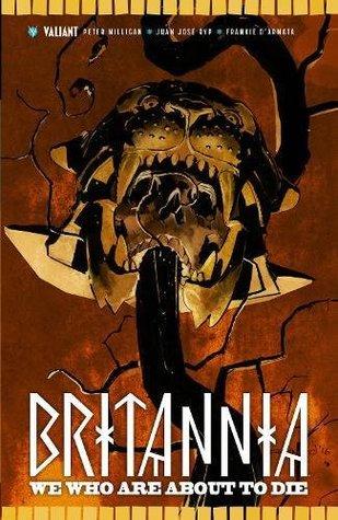Britannia, Vol. 2: We Who Are About to Die by Omaka Schultz, Juan José Ryp, Peter Milligan