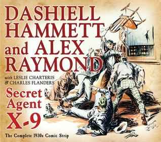 Secret Agent X-9 by Leslie Charteris, Alex Raymond, Charles Flanders, Dashiell Hammett