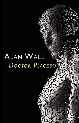 Doctor Placebo by Alan Wall