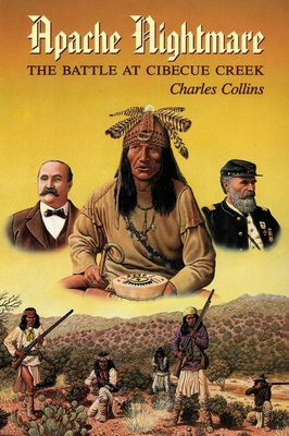 Apache Nightmare: The Battle at Cibecue Creek by Charles Collins