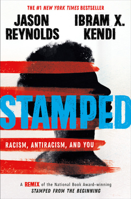 Stamped: Racism, Antiracism, and You by Ibram X. Kendi, Jason Reynolds