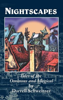 Nightscapes: Tales of the Ominous and Magical by Darrell Schweitzer