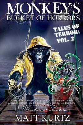 Monkey's Bucket of Horrors - Tales of Terror: Vol. 2 by Matt Kurtz