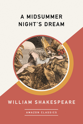 A Midsummer Night's Dream (Amazonclassics Edition) by William Shakespeare