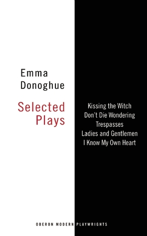 Emma Donoghue: Selected Plays by Emma Donoghue