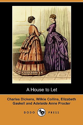 A House to Let (Dodo Press) by Elizabeth Cleghorn Gaskell, Charles Dickens, Wilkie Collins