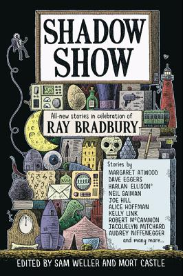 Shadow Show: All-New Stories in Celebration of Ray Bradbury by Sam Weller, Mort Castle