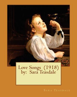 Love Songs (1918) by: Sara Teasdale by Sara Teasdale
